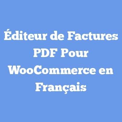 Éditeur de Factures PDF Pour WooCommerce en Français