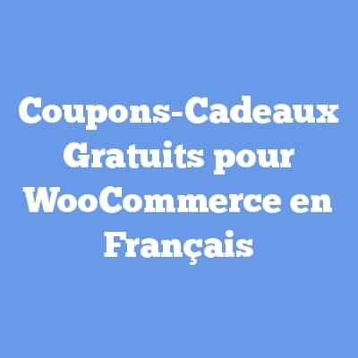Coupons-Cadeaux Gratuits pour WooCommerce en Français
