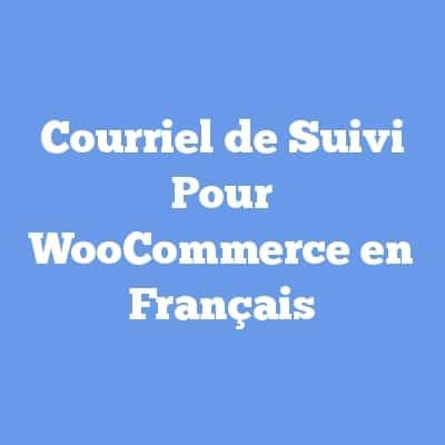Courriel de Suivi Pour WooCommerce en Français