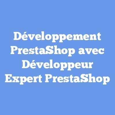 Développement PrestaShop avec Développeur Expert PrestaShop