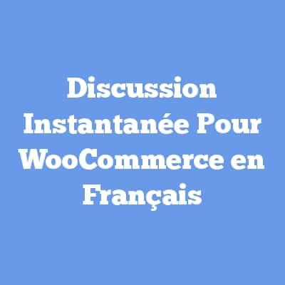 Discussion Instantanée Pour WooCommerce en Français