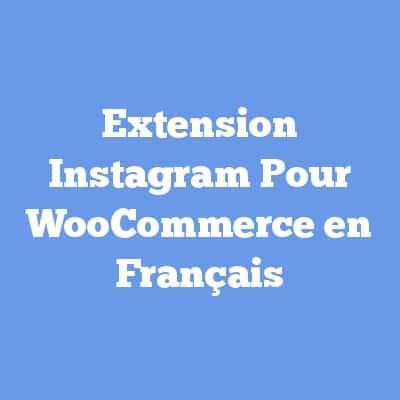 Extension Instagram Pour WooCommerce en Français