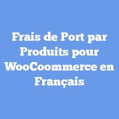 Frais de Port par Produits pour WooCoommerce en Français