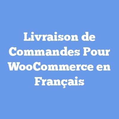 Livraison de Commandes Pour WooCommerce en Français