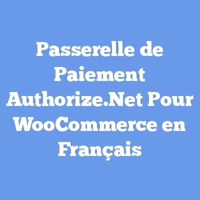 Passerelle de Paiement Authorize.Net Pour WooCommerce en Français