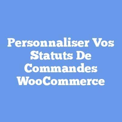 Personnaliser Vos Statuts De Commandes WooCommerce