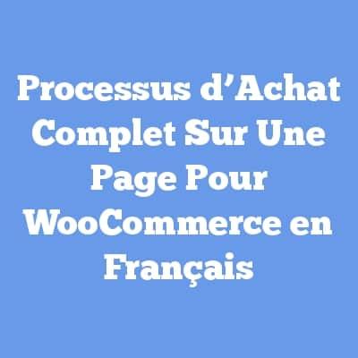 Processus d'Achat Complet Sur Une Page Pour WooCommerce en Français