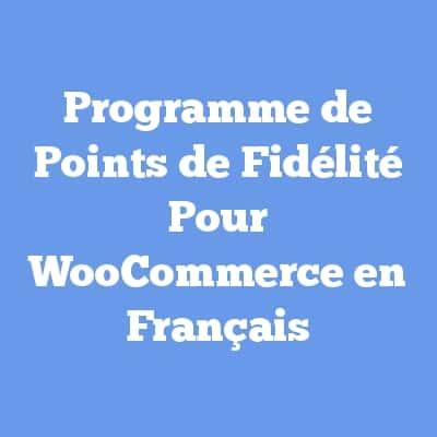 Programme de Points de Fidélité Pour WooCommerce en Français