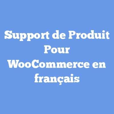 Support de Produit Pour WooCommerce en français