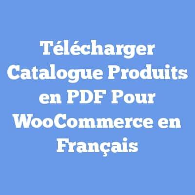 Télécharger Catalogue Produits en PDF Pour WooCommerce en Français