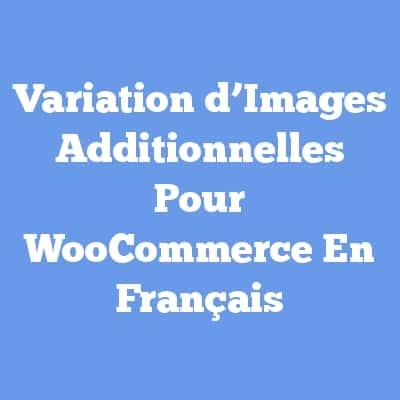 Variation d'Images Additionnelles Pour WooCommerce En Français